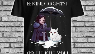 Jon Snow and dog be kind to ghost or I'll kill you shirt
