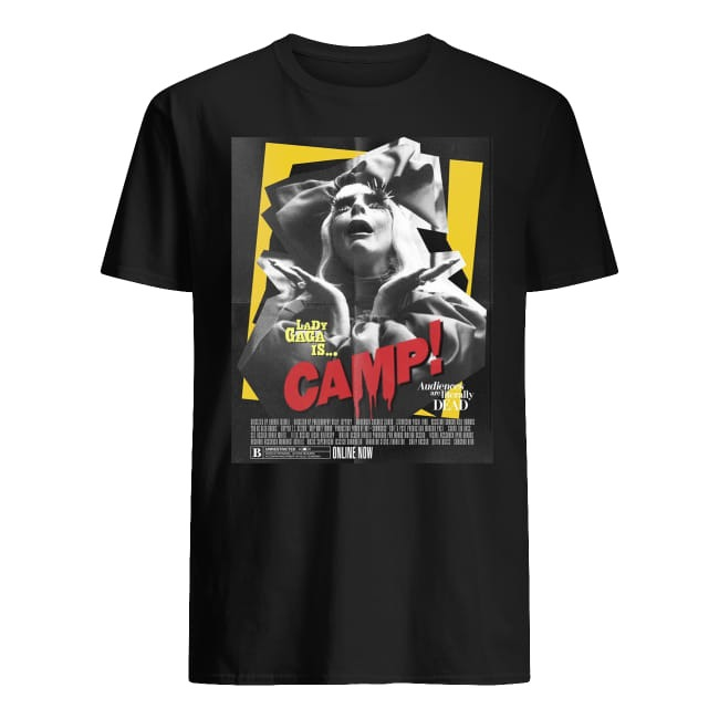 Lady Gaga is camp audiences are literally dead shirt
