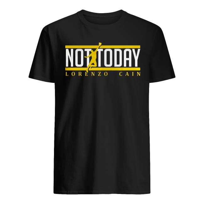 Not today Lorenzo Cain shirt