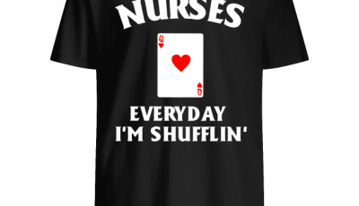 Nurses Everyday I'm Shufflin' Shirt