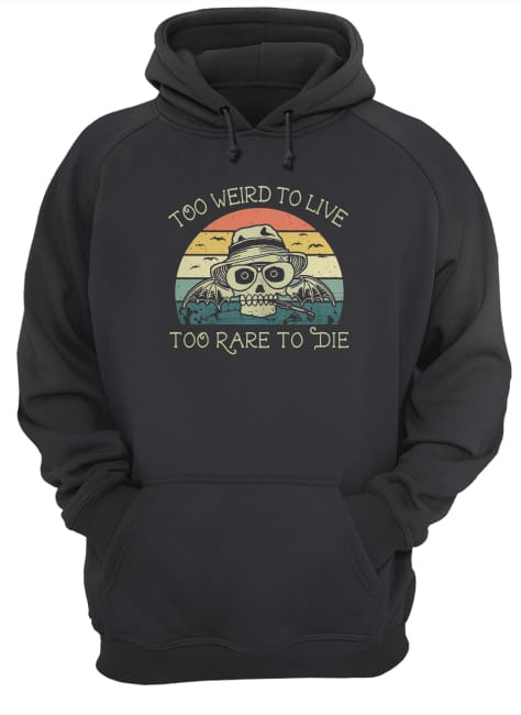 6-front-Skull Too Weird To Live Too Rare To Die Sunset Vintage Retro Hoodie