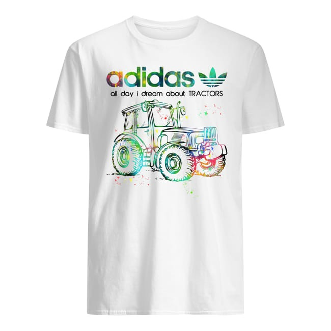 Adidas all day I dream about Tractors shirt