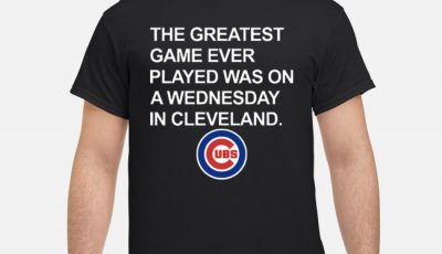 Chicago Cubs The greatest game ever played was on a wednesday in cleveland shirt