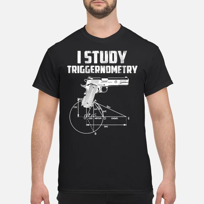 Gun I study triggernometry shirt