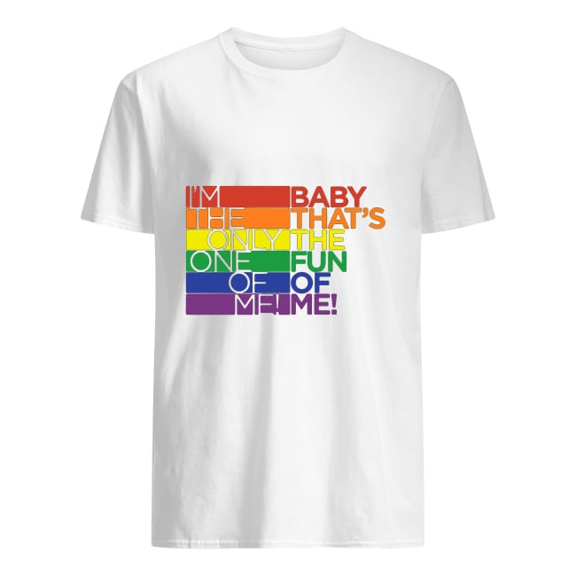 LGBT I'm the only one of me baby that's the fun of me shirt