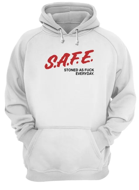 SAFE Stoned as fuck everyday hoodie