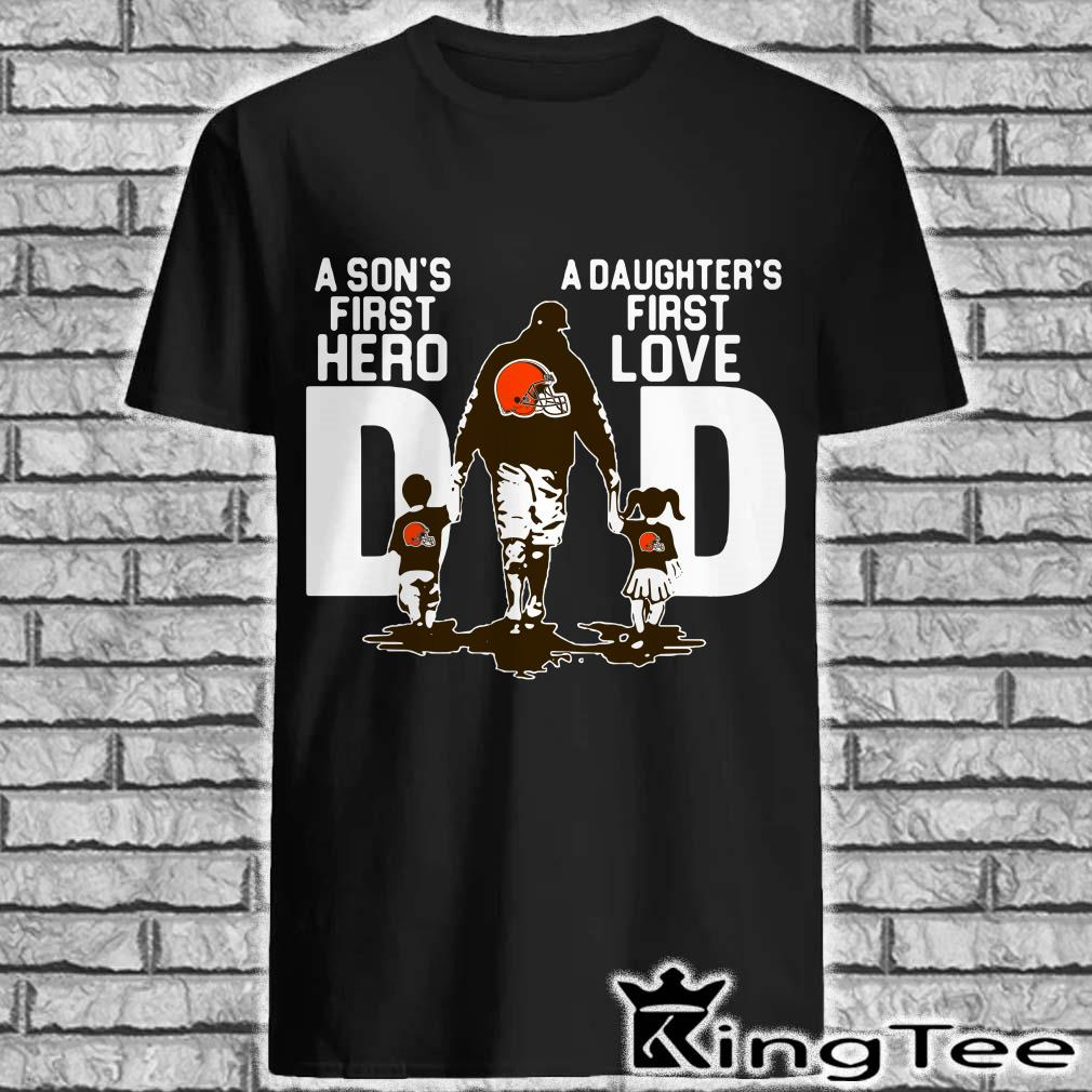 Cleveland Browns Dad a Sons first hero a Daughters first love shirt