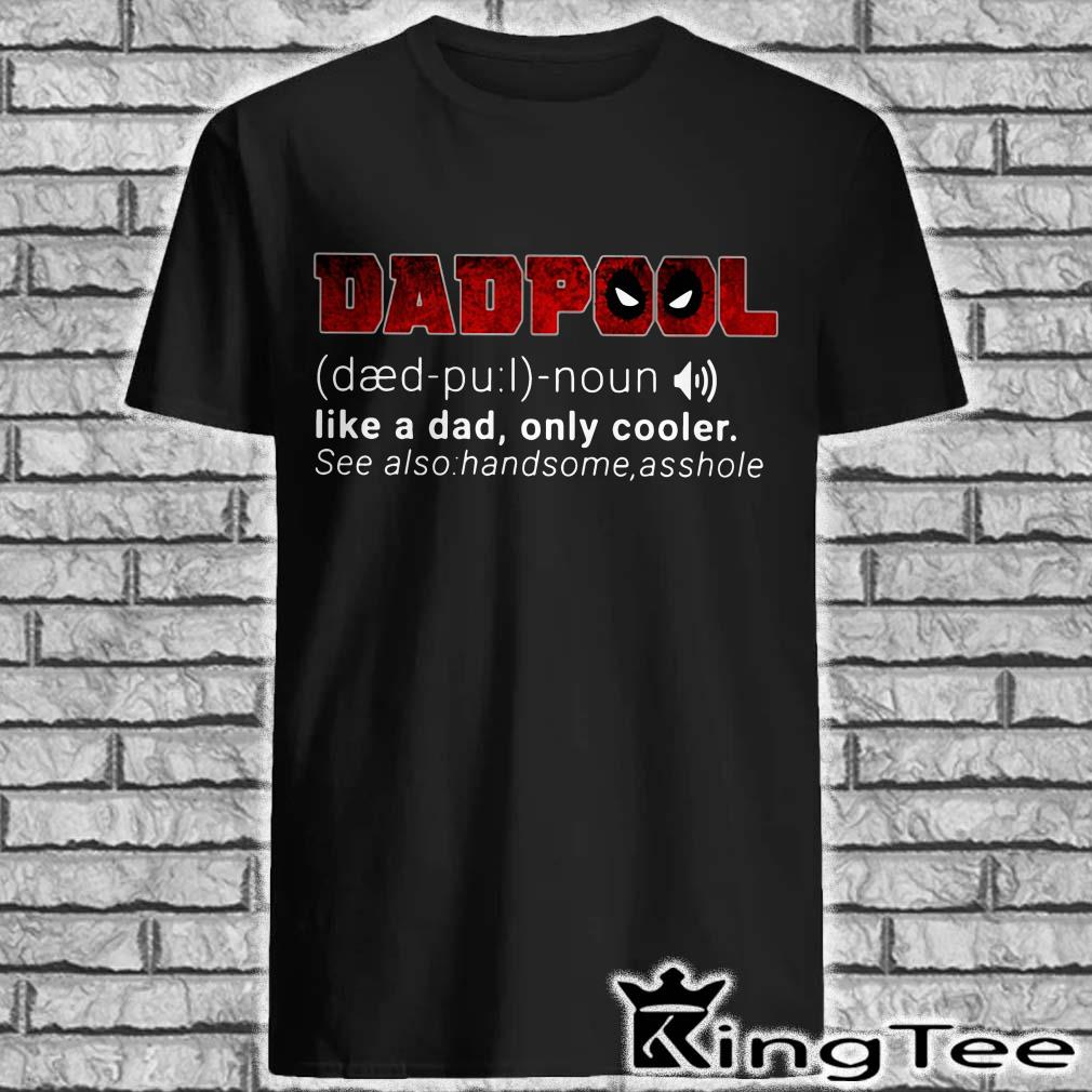 Dadpool definition meaning like a dad only cooler see also handsome asshole shirt