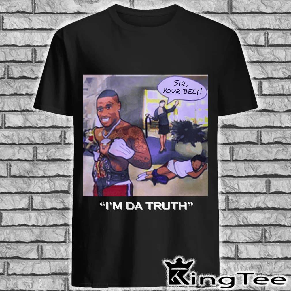 DaBabay Sir your belt I'm da truth shirt