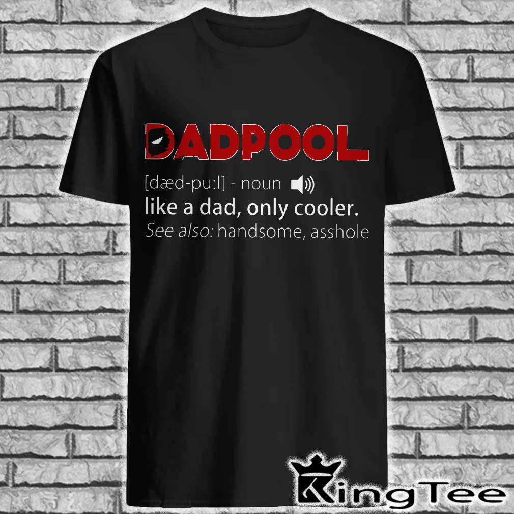 Dadpool Like A Dad Only Cooler Shirt
