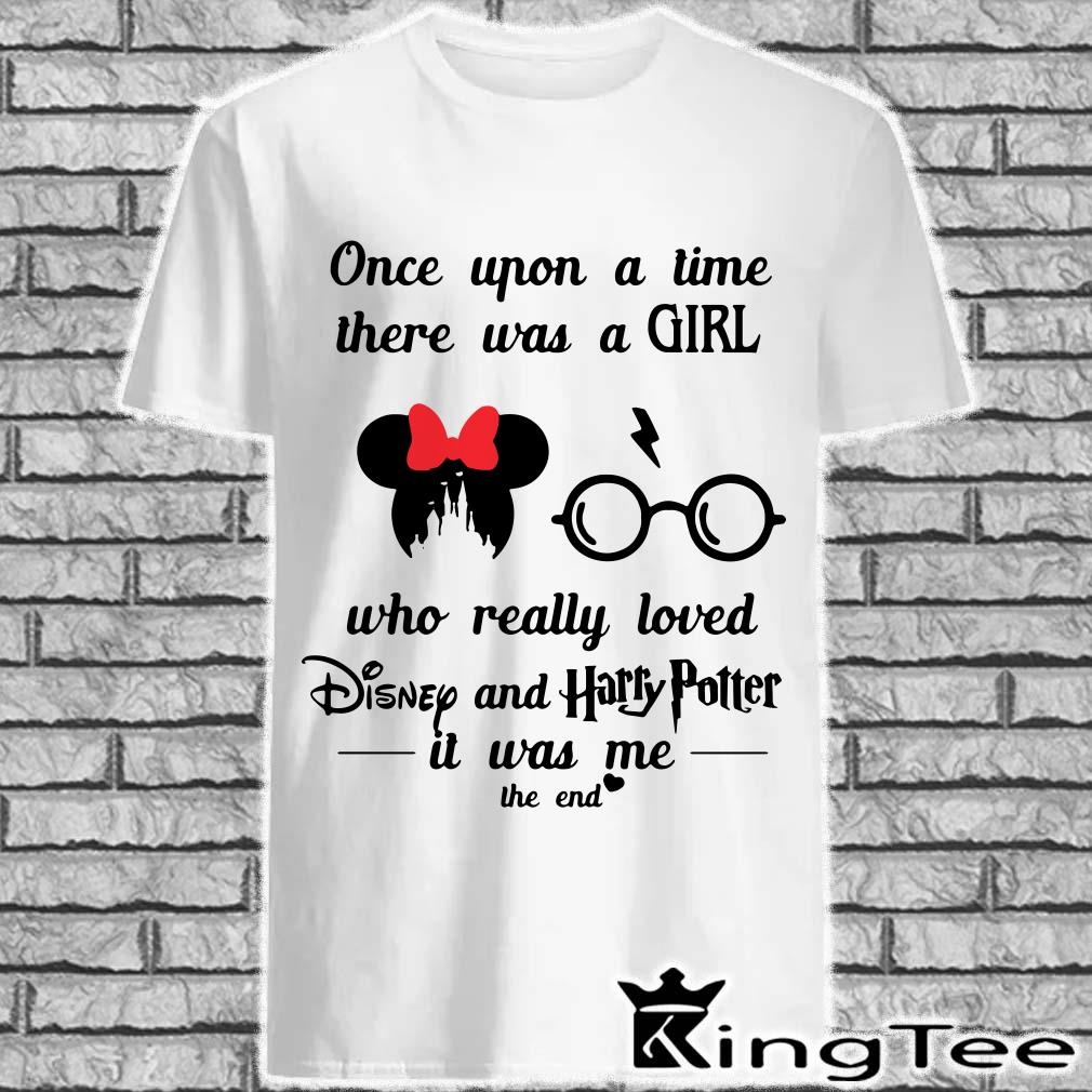 Once upon a time there was a girl who really loved Disney and Harry Potter it was me the end shirt