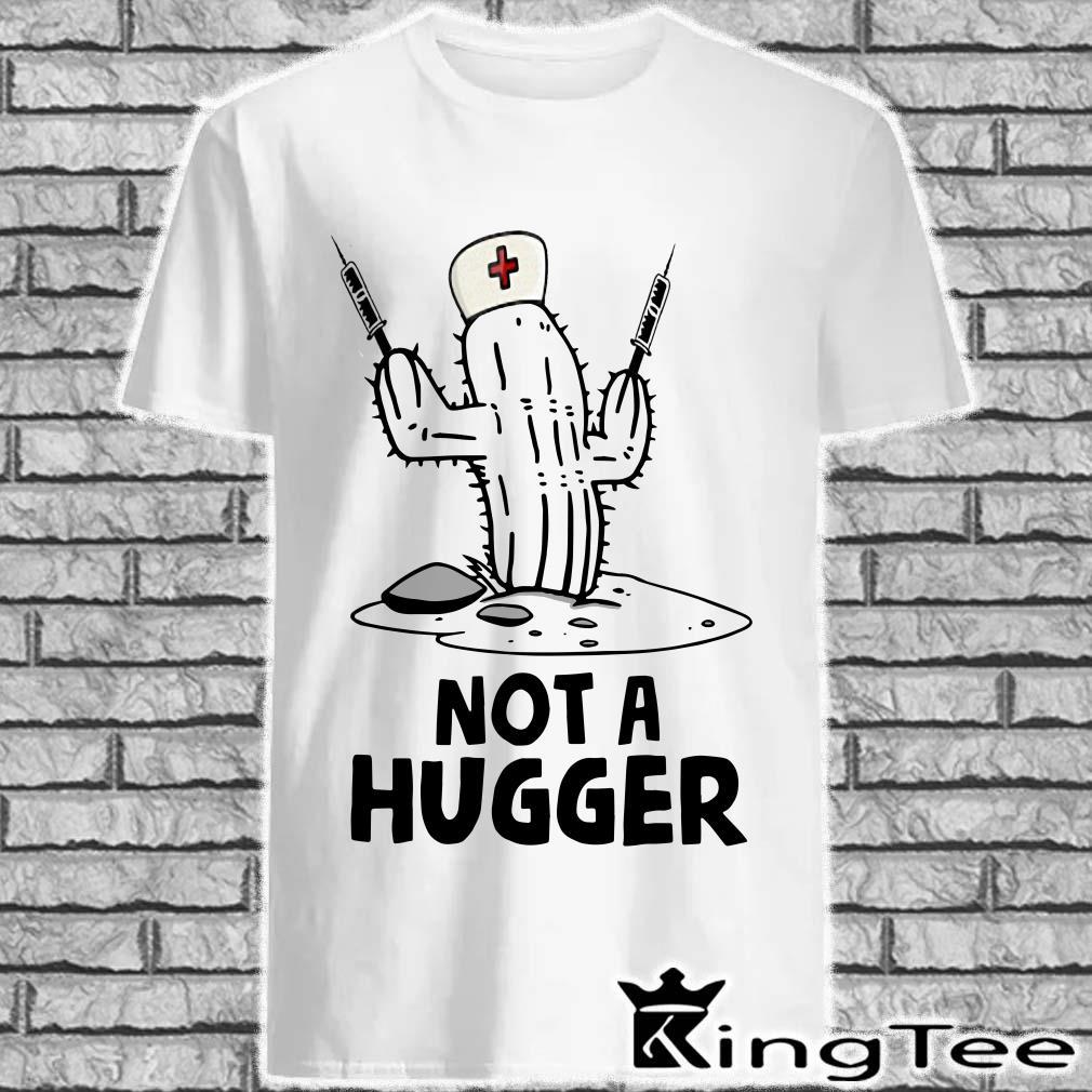 Nurse Cactus Not A Hugger Shirt