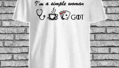 I'm a simple woman nurse coffee and card GOT shirt