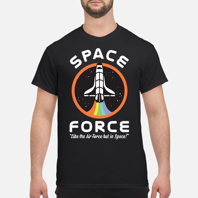Space Force Like The Air Force But In Space Shirt