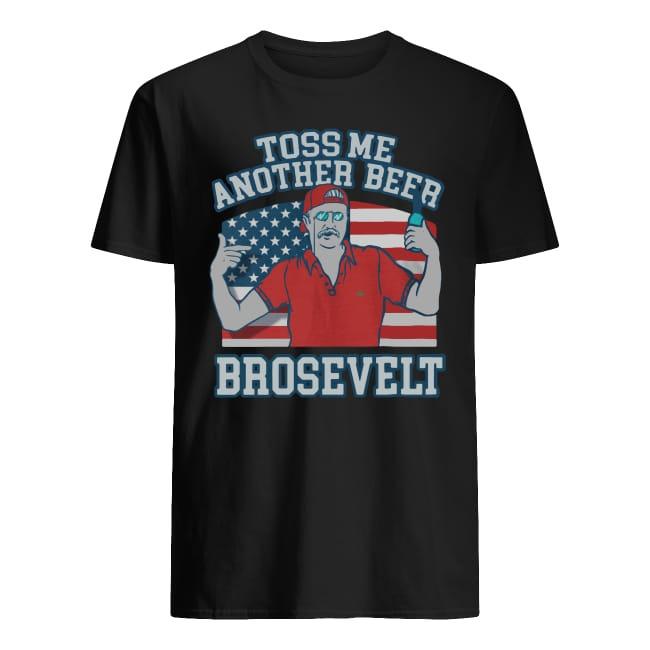 Teddy Roosevelt Toss Me Another Beer Brosevelt Shirt