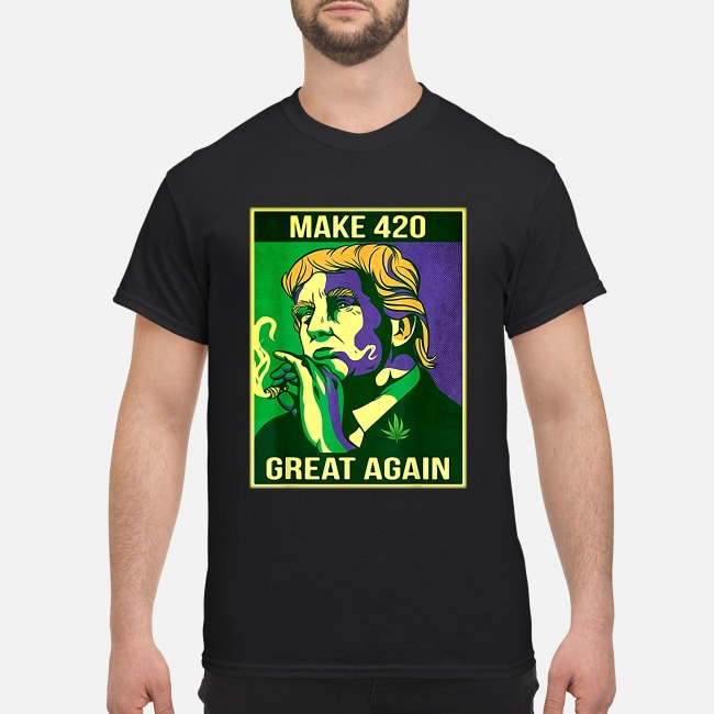 Trump Make 420 Great Again Weed Quote Shirt