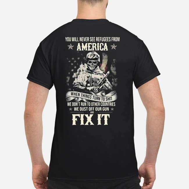 Veteran I will never see refugees from America when things turn to shit and fix it shirt