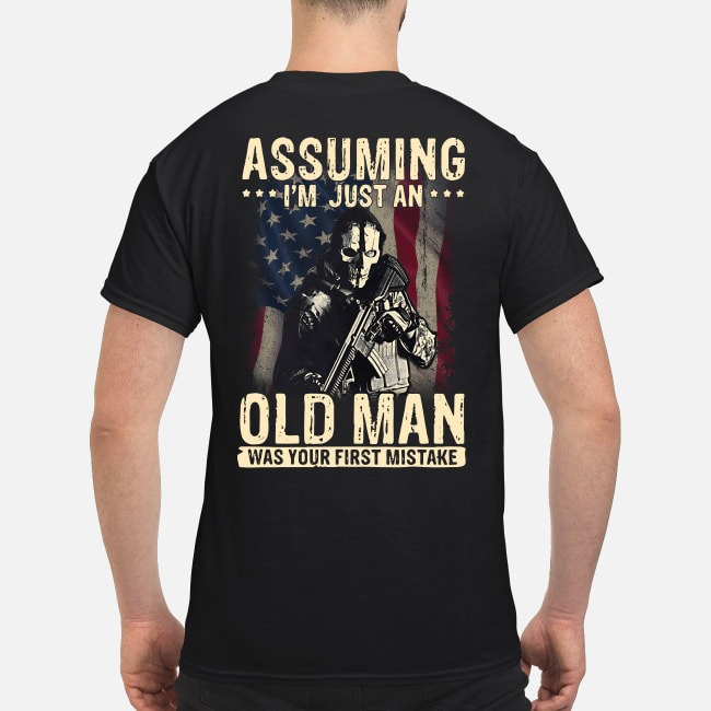 Veteran assuming I'm just an old man was your first mistake shirt