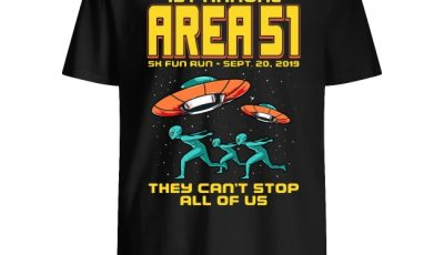 1st Annual Area 51 5k Fun Run Sept . 20. 2019 they can't stop all of us shirt