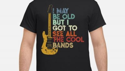 Guitar I may be old but I got to see all the Cool Bands shirt