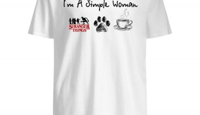 I'm a simple women I like Stranger Things paw dog and coffee shirt
