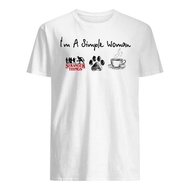 I'm a simple women I like Stranger Things paw dog and coffee shirt