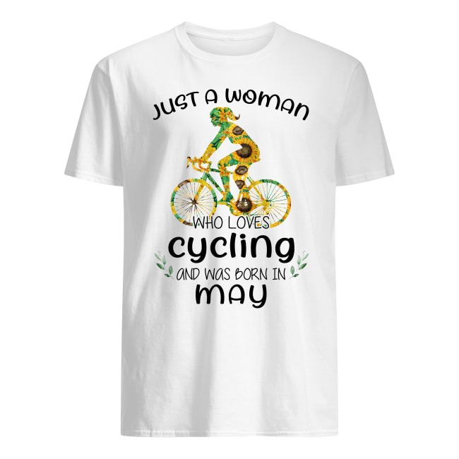 Just a woman who loves cycling and was born in May sunflower shirt