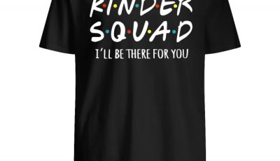 Kinder Squad I'll Be There For You Shirt