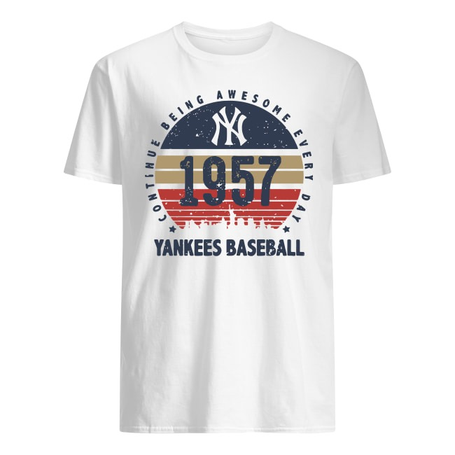 New York Yankees 1957 Continue Being Awesome Everyday Yankees Baseball Shirt