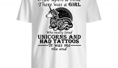 Once upon a time there was a girl who really loved unicorns and has tattoos shirt