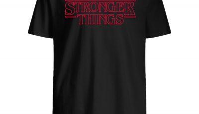 Stronger things Stranger Things shirt