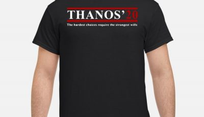 Thanos' 20 the hardest choices require the strongest wills shirt