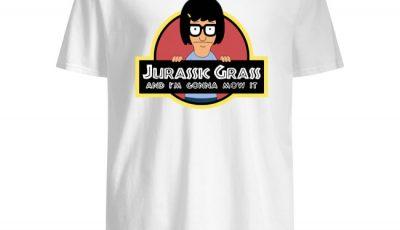 Tina Belcher Jurassis Grass and I'm gonna mow it shirt