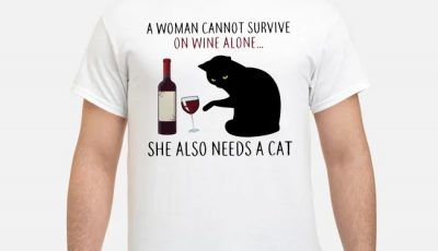 A woman cannot survive on wine alone she also needs a cat back shirt