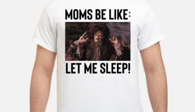 Billy Butcherson Moms Be Like Let Me Sleep Shirt