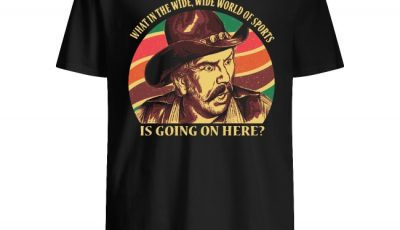 Blazing Saddles What In The Wide, Wide World Of Sports Is Going On Here Vintage Shirt