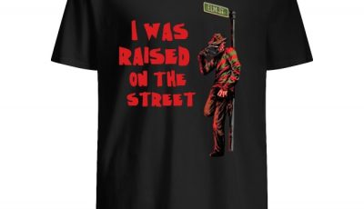 Horror Freddy Krueger I was Raised On The Street Shirt
