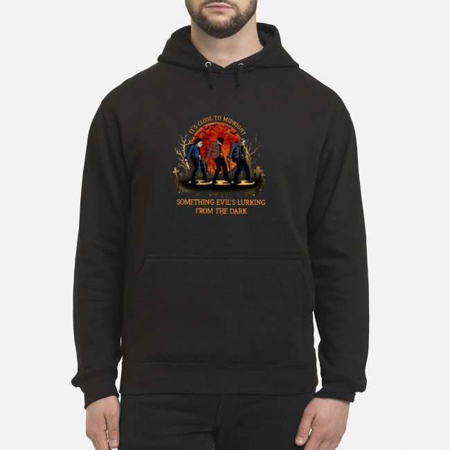 Horror Halloween It's close to midnight something evil's lurking in the dark Hoodie