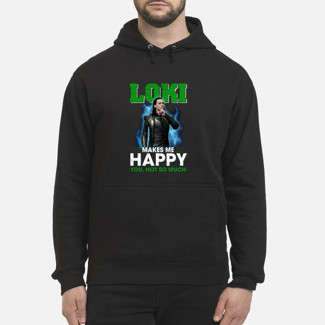 Loki Makes Me Happy You Not So Much Hoodie