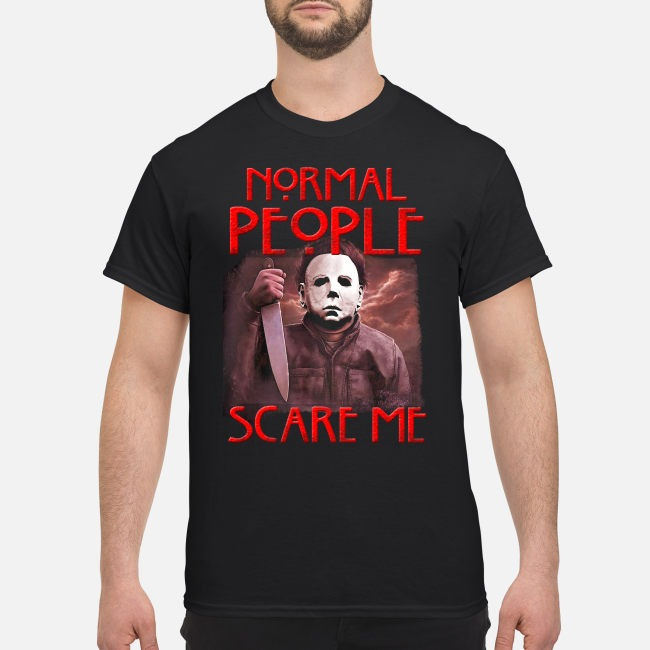Michael Myers Normal People Scare Me Horror Shirt