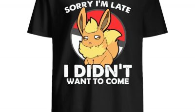 Pokemon Eevee Sorry I'm Late I didn't Want To Come Shirt
