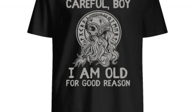 Skull Careful Boy I Am Old For Good Reason Shirt