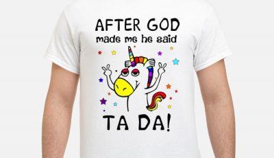 Unicorn After God Made Me He Said Tada Shirt