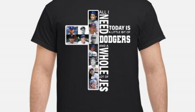 All I Need Today Is A Little Bit Of Dodgers And A Whole Lot Of Jesus Shirt
