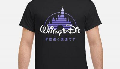 Disneyland shanghai waiting to die shirt