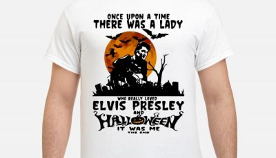 Elvis Presley Halloween ver Once Upon A Time There Was A Lady Shirt