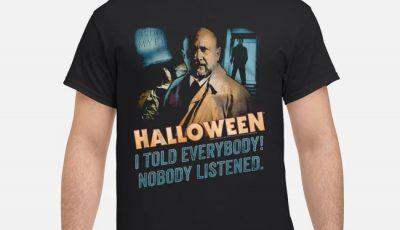Halloween I Told Everybody Nobody Listened Shirt