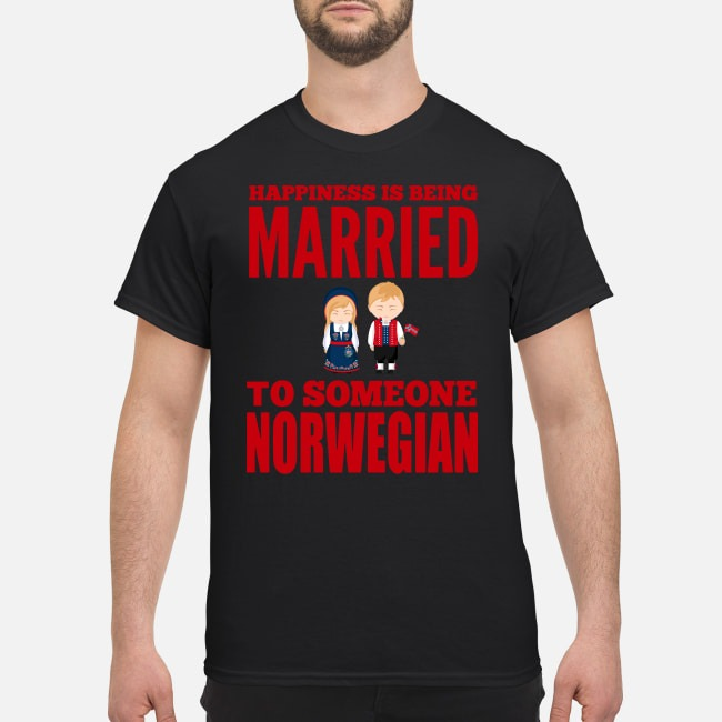 Happiness Is Being Married o Someone Norwegian Shirt