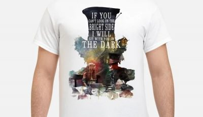 If You Can't Look On The Bright Side I Will Sit With You In The Dark Shirt