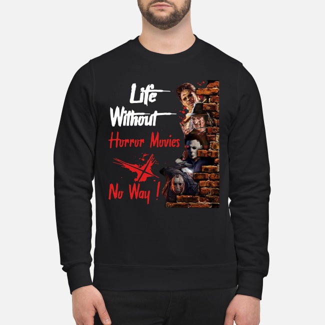Life Without Horror Movies No Way Horror Characters Sweater